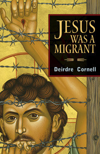 Jesus was a Migrant, by Deirdre Cornell available at OrbisBooks.com