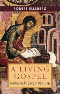 A Living Gospel:Reading God's Story in Holy Lives—Author Robert Ellsbert looks at the lives of holy people—not only in moments of grace, but also in times of struggle, doubt and uncertainty.